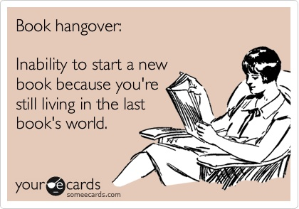 Book hangover. This is me every time.